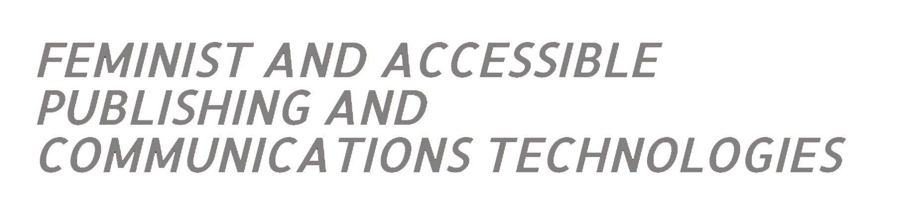 Feminist and Accessible Publishing, Communications, and Technologies